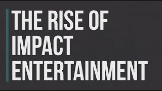 3 Things to Know About the Rise of Impact Entertainment