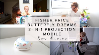 FISHER-PRICE BUTTERFLY DREAMS 3-IN-1 PROJECTION MOBILE - OUR REVIEW {AD}