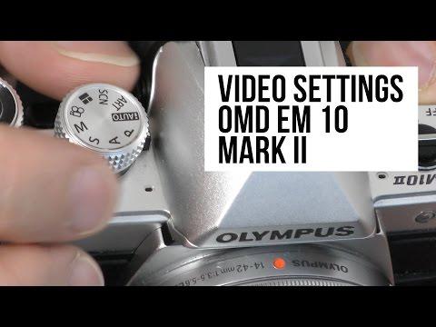 Shooting Video on the OMD EM 10 Mark 2 - Best Settings