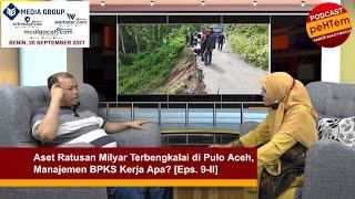Aset Ratusan Milyar Terbengkalai di Pulo Aceh, Manajemen BPKS Kerja Apa? [Eps. 9-II]