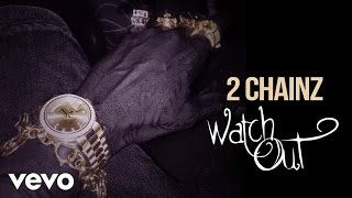 2 Chainz — Watch Out (Audio) (Explicit)