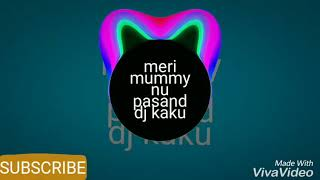 Meri Mummy Nu Pashand Nahi (FAST MIX) BY DJ SONG - DJ