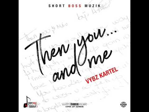 Vybz Kartel - Then You And Me