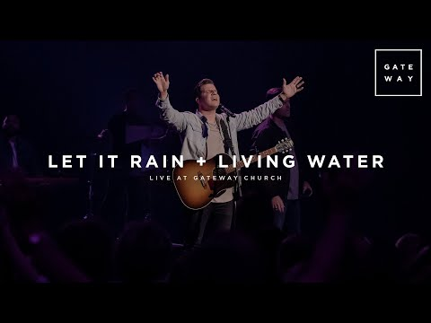 Let It Rain + Living Water (Spontaneous Worship) | feat. Zac Rowe | Gateway Worship