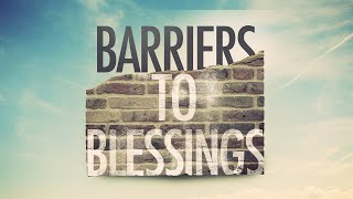Barriers to Blessings