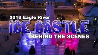 2018 Eagle River Ice Castle - Behind the Scenes