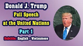 Donald J. Trump | Speech at the United Nations | Part 1 | Bài diễn văn tại Liên Hợp Quốc | Phần 1