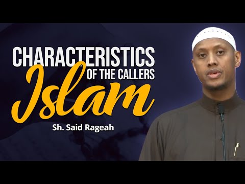 Characteristics of the Callers to Islam - Sh. Said Rageah