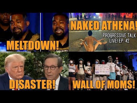Kanyes Sad Meltdown/Naked Athena Protests!/Trumps Disastrous Interview/Wall Of Moms Gassed! (PTL 42)
