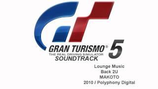 Gran Turismo 5 Soundtrack: Back 2U - MAKOTO (Lounge Music)