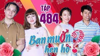 BẠN MUỐN HẸN HÒ #484 UNCUT | Gái ế Đà Lạt tràn xuống Sài Gòn tìm chồng bắt lên núi làm nông | 280419