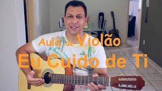 🎵 Aula De Violão   Eu Cuido De Ti   Canção E Louvor   Como Tocar Com A Cifra Fácil
