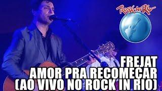 Frejat   Amor Pra Recomeçar (Ao Vivo No Rock In Rio)