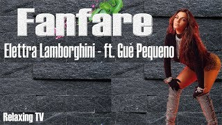 Elettra Lamborghini, Fanfare   Ft. Gue Pequeno (Testo Video)