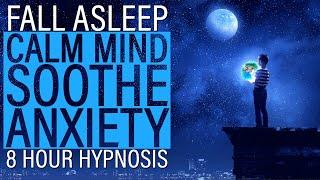 8HR Fall Asleep, Soothe Anxiety & Calm the Mind Sleep Hypnosis