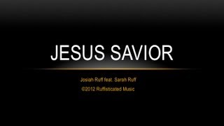 "Josiah Ruff feat. Sarah Ruff ""Jesus Savior"" Faith Comes By Hearing"