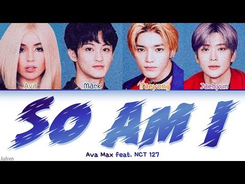 Ava Max - 'So Am I (feat. NCT 127)' LYRICS [HAN|ROM|ENG COLOR CODED] 가사 - Luhvn