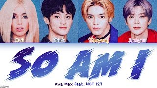 Ava Max   'So Am I (feat. NCT 127)' LYRICS [HAN|ROM|ENG COLOR CODED] 가사