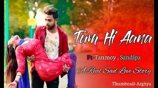 Tum Hi Aana   Marjaavaan   A Real Sad Love Story   latest Hindi Song 2019   Ft. Tanmoy