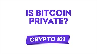 Is Bitcoin Private?