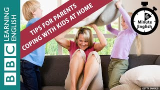 6 Minute English - Lockdown: Tips For Parents Coping With Kids At Home