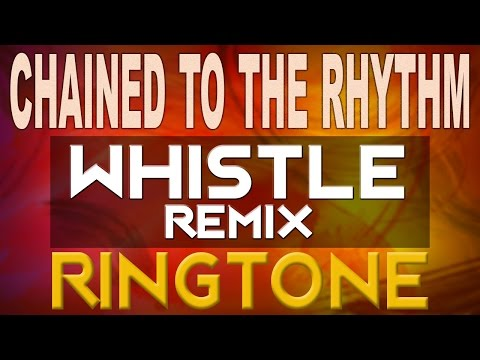 Chained to the Rhythm Whistle Ringtone - Best iPhone Ringtone - Katy Perry