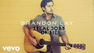 Brandon Lay Break Down On Me