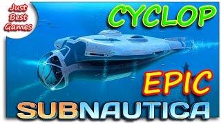 Subnautica - CYCLOP EPIC (ЭПИК ЦИКЛОП И МОНСТР)!