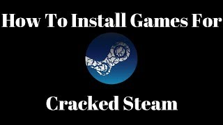 How to Install Games For Cracked Steam! (2018)