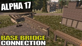 ALPHA 17 | BASE BRIDGE CONNECTION | 7 Days to Die Alpha 17 Gameplay | S17.3E43