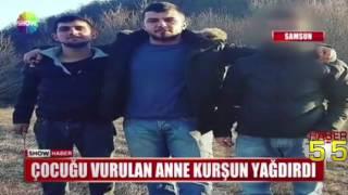 SAMSUN'DA BİR ANNE, OĞLUNU VURANLARA KURŞUN YAĞDIRDI!