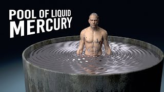What If You Fell Into a Mercury Pool?