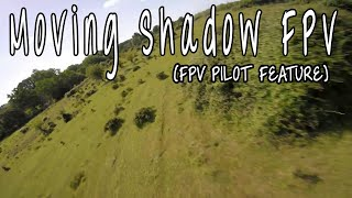 Featuring Fpv Pilots: Moving shadow Fpv [Freestyle, Vlogging or Racing, Doesnt matter]