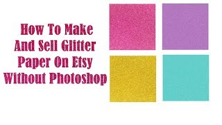 How To Make And Sell Digital Glitter Paper On Etsy Without Photoshop