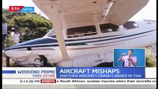 Aircraft Mishaps: 2 pilots sustained injuries in two different accidents in Kenya