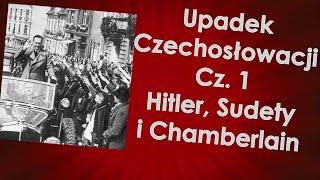 Upadek Czechosłowacji cz. 1 – Hitler, Sudety i Chamberlain