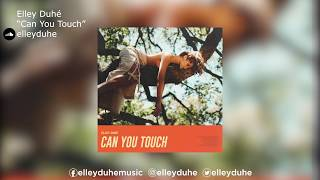 "Elley Duhé | ""Can You Touch"""