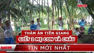 ⚡ NÓNG   Thảm án ở Tiền Giang, 3 người trong một gia đình bị giết