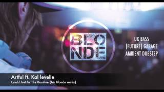Artful ft. Kal Levelle - Could Just Be The Bassline (Mr Blonde remix)