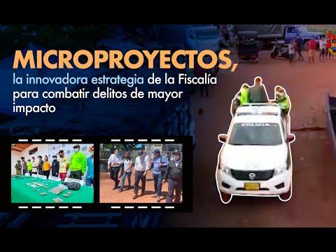 Fiscal Barbosa: Microproyectos, la innovadora estrategia para combatir delitos de mayor impacto