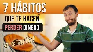 Video: 7 Hábitos Que Te Hacen Perder Dinero A Diario