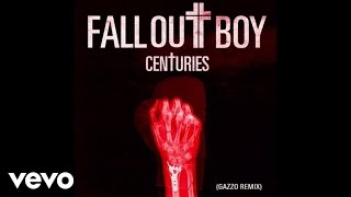 Fall Out Boy   Centuries (Gazzo Remix  Audio)