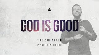 The Shepherd (God Is Good) - God Is ____? (Week 1) | Pastor Brent Ingersoll