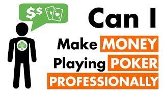 Can I Make Money Playing Poker Professionally   Poker Tips