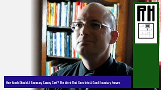 How Much Should A Boundary Survey Cost? - The Work That Goes Into A Good Boundary Survey