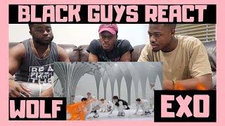 BLACK GUYS REACT TO: EXO 엑소 '늑대와 미녀 (Wolf)' MV (Korean Ver.)