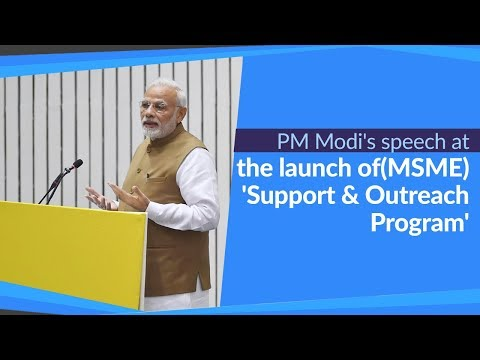 PM's speech at the Micro Small & Medium Enterprises (MSME) 'Support & Outreach Program' in Delhi