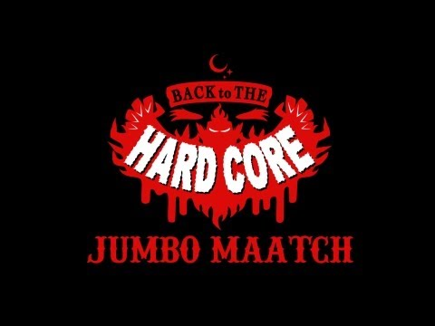 BACK TO THE HARDCORE / JUMBO MAATCH