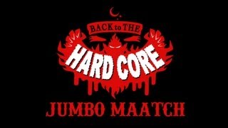 BACK TO THE HARDCORE / JUMBO MAATCH