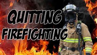 WHY I QUIT MY JOB FIREFIGHTING